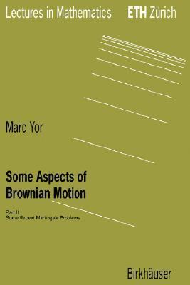 Some Aspects of Brownian Motion: Part II: Some Recent Martingale Problems  by  Marc Yor