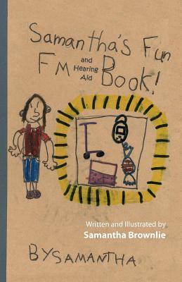 Samanthas Fun FM and Hearing Aid Book!: Samanthas Fun FM and Hearing Aid Book Samantha Brownlie