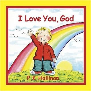 I Love You, God  by  P.K. Hallinan