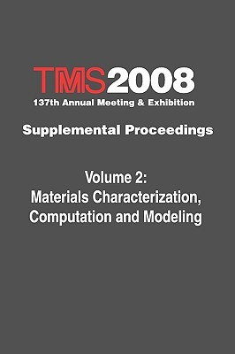 TMS 2008 137th Annual Meeting & Exhibition, Supplemental Proceedings, Volume 2: Materials Characterization, Computation and Modeling The Minerals Metals & Materials Society