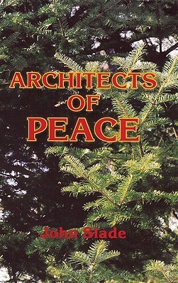 Architects of Peace: Volume III of the Adirondack Green Trilogy  by  John Slade