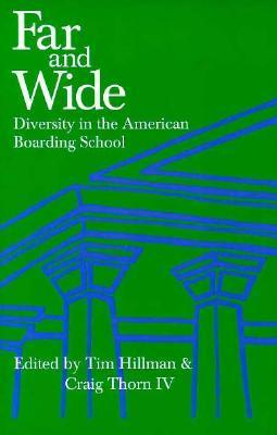 Far and Wide: Cultural Diversity in the American Boarding School  by  Craig Thorn IV