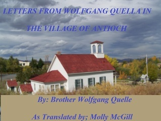 Letters from Wolfgang Quella in the Village of Antioch Molly Maguire McGill
