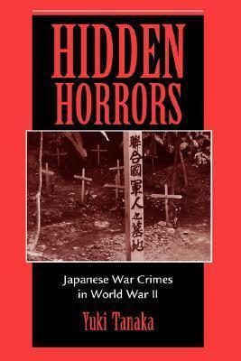 Hidden Horrors: Japanese War Crimes In World War II  by  Yuki Tanaka