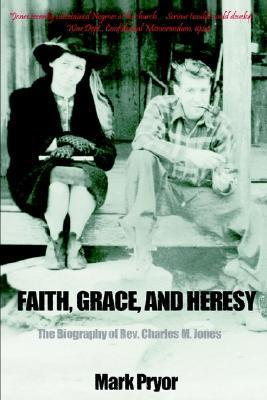 Faith, Grace and Heresy: The Biography of REV. Charles M. Jones  by  Mark Pryor