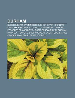 Durham: Byer I Durham, Bygninger I Durham, Elver I Durham, Katolske Biskoper AV Durham, Landsbyer I Durham, Personer Fra Count Source Wikipedia