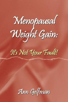 Menopausal Weight Gain: Its Not Your Fault!  by  Ann Gelfman