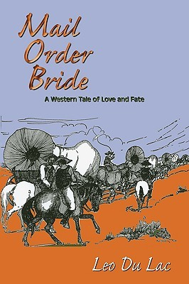 Mail Order Bride, A Novel of Love and Fate  by  Leo Du Lac