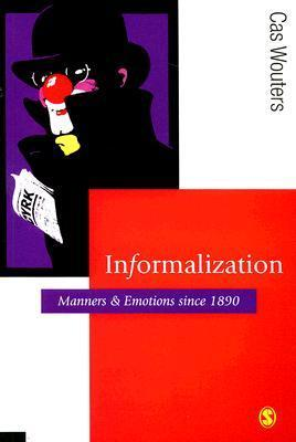 Informalization: Manners and Emotions Since 1890  by  Cas Wouters
