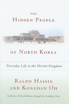 The Hidden People of North Korea: Everyday Life in the Hermit Kingdom  by  Ralph Hassig