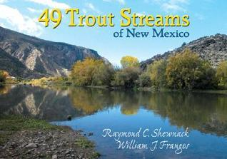 49 Trout Streams of New Mexico:  by  Raymond C. Shewnack