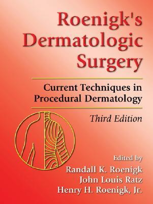 Roenigk & Roenigks Dermatologic Surgery: Principles and Practice, Second Edition  by  Randall K. Roenigk
