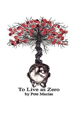 To Live as Zero Pete Macias