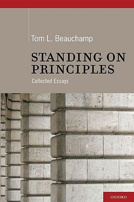 Standing on Principles: Collected Essays Tom L. Beauchamp