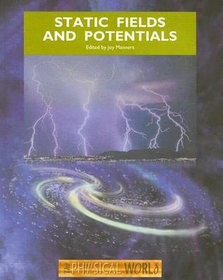 Static Fields and Potentials Joy Manners