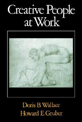 Creative People at Work: Twelve Cognitive Case Studies  by  Doris B. Wallace