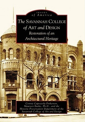 The Savannah College of Art and Design: Restoration of an Architectural Heritage  by  Connie Capozzola Pinkerton