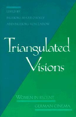 Triangulated Visions: Women in Recent German Cinama  by  Ingeborg Majer OSickey
