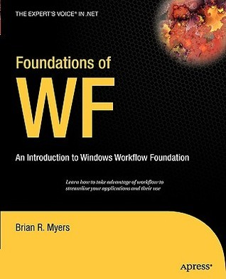 Foundations of WF: An Introduction to Windows Workflow Foundation Brian R. Myers