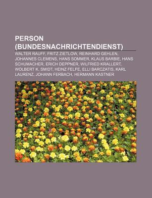 Person (Bundesnachrichtendienst): Walter Rauff, Fritz Zietlow, Reinhard Gehlen, Johannes Clemens, Hans Sommer, Klaus Barbie, Hans Schumacher Source Wikipedia