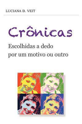 Cronicas - Escolhidas a Dedo Por Um Motivo Ou Outro Luciana B. Veit