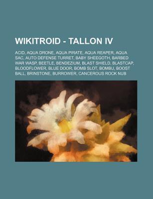 Wikitroid - Tallon IV: Acid, Aqua Drone, Aqua Pirate, Aqua Reaper, Aqua Sac, Auto Defense Turret, Baby Sheegoth, Barbed War Wasp, Beetle, Ben Source Wikipedia