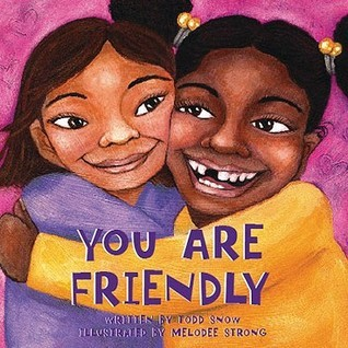 You Are Friendly  by  Todd Snow