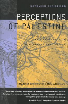 Perceptions of Palestine: Their Influence on U.S. Middle East Policy, Updated Edition with a New Afterword  by  Kathleen Christison