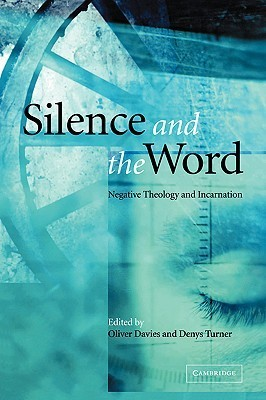Silence and the Word: Negative Theology and Incarnation  by  Oliver Davies