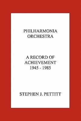 Philharmonia Orchestra. a Record of Achievement. 1945 - 1985  by  Stephen Stephen Pettitt