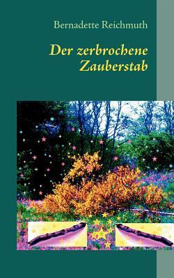 Der zerbrochene Zauberstab: ein Märchen  by  Bernadette Reichmuth