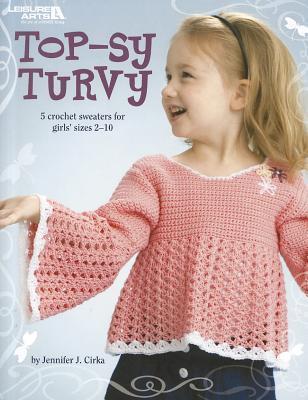 Top-sy Turvy (Leisure Arts #4465) Jennifer J. Cirka