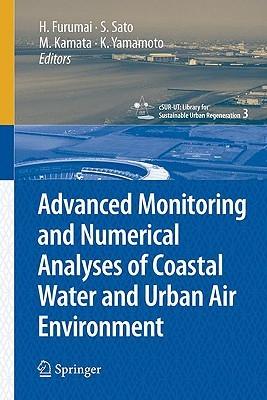 Advanced Monitoring and Numerical Analysis of Coastal Water and Urban Air Environment (cSUR-UT Series: Library for Sustainable Urban Regeneration) Hiroaki Furumai