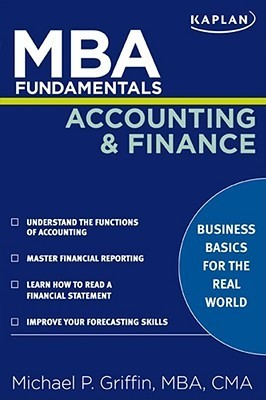 MBA Fundamentals Accounting and Finance  by  Michael P. Griffin
