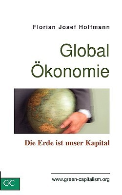 GlobalÖkonomie: Die Erde ist unser Kapital Florian Josef Hoffmann