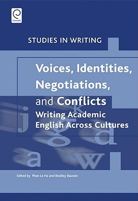 Voices, Identities, Negotiations, and Conflicts: Writing Academic English Across Cultures  by  Phan Le Ha
