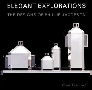 Elegant Explorations: The Designs of Philip Jacobson  by  Grant Hildebrand