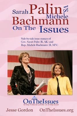 Michele Bachmann vs. Sarah Palin on the Issues: Side-By-Side Issue Stances  by  Jesse Alan Gordon