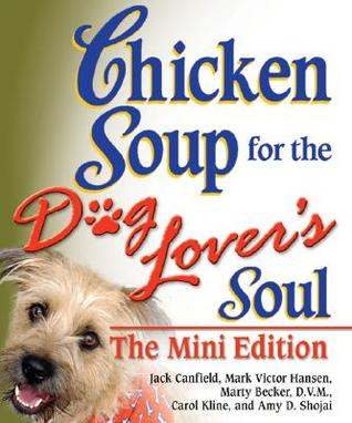 Chicke Soup for the Dog Lovers Soul, Mini Edition  by  Jack Canfield