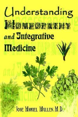 Understanding Homeopathy and Integrative Medicine Jose Miguel Mullen