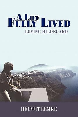 A Life Fully Lived: Loving Hildegard Helmut Lemke