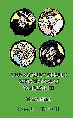 The Mosley Street Melodramas (Volume III) Tom Frye