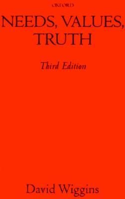 Needs, Values, Truth: Essays in the Philosophy of Value  by  David Wiggins
