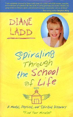 Spiraling Through The School Of Life: A Mental, Physical, and Spiritual Discovery Diane Ladd