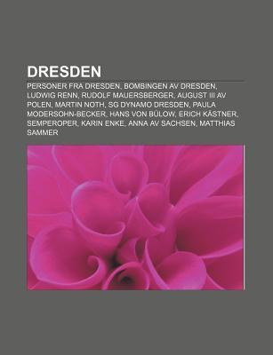 Dresden: Personer Fra Dresden, Bombingen AV Dresden, Ludwig Renn, Rudolf Mauersberger, August III AV Polen, Martin Noth, Sg Dyn  by  Source Wikipedia