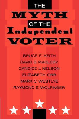 The Myth of the Independent Voter  by  Bruce E. Keith