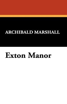 Exton Manor Archibald Marshall