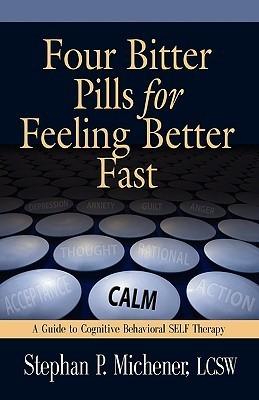 Four Bitter Pills for Feeling Better Fast Stephan P. Michener