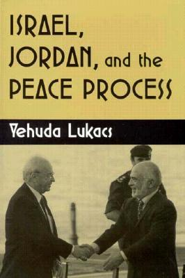 Israel, Jordan and the Peace Process  by  Yehuda Lukacs