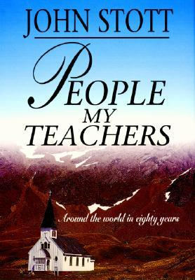 People My Teachers: Around the World in Eighty Years John R.W. Stott